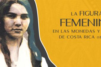 La figura femenina en las monedas y billetes de Costa Rica (1845-2016)