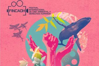 FINCADH 2018. Festival Internacional de Cine Ambiental y Derechos Humanos