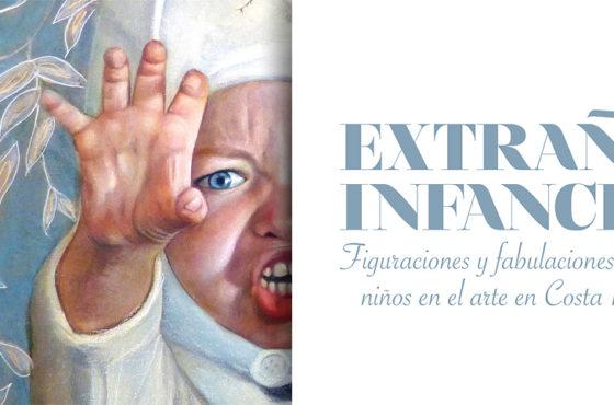 Extraña Infancia. Figuraciones y fabulaciones de los niños en el arte costarricense